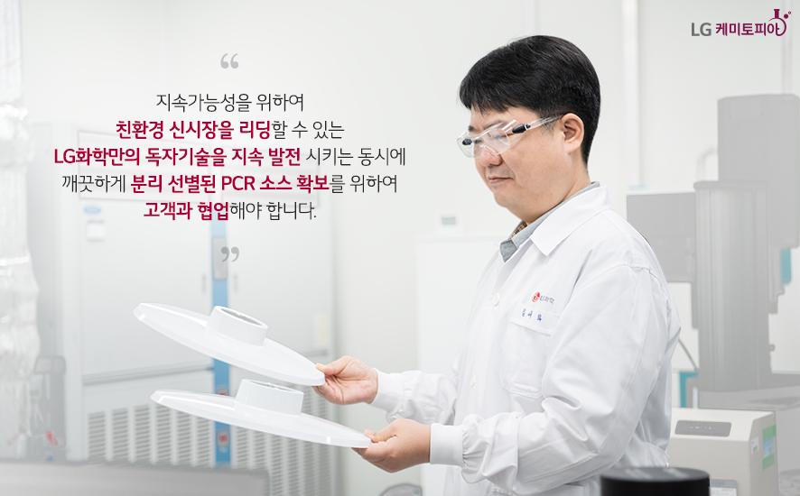 지속가능성을 위하여 친환경 신시장을 리딩할 수 있는 LG화학만의 독자기술을 지속 발전시키는 동시에 깨끗하게 분리 선별된 PCR소스 확보를 위하여 고객과 협업해야 합니다